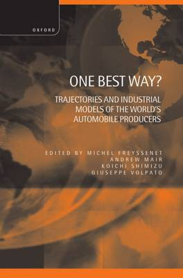One Best Way?: Trajectories and Industrial Models of the World's Automobile Producers (Hardback)