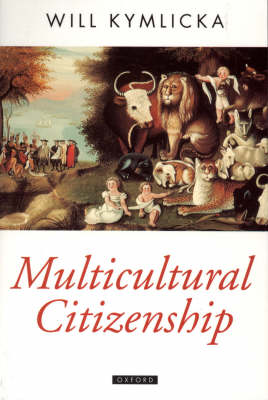 Multicultural Citizenship: A Liberal Theory of Minority Rights - Oxford Political Theory (Paperback)