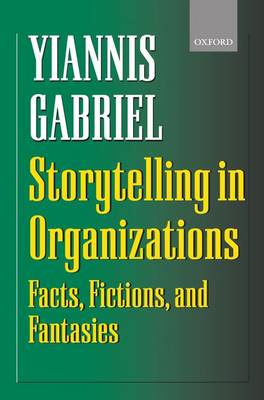 Storytelling in Organizations: Facts, Fictions, and Fantasies (Hardback)