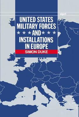 United States Military Forces and Installations in Europe - SIPRI Monographs (Hardback)
