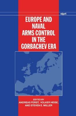 Europe and Naval Arms Control in the Gorbachev Era - SIPRI Monographs (Hardback)