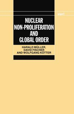 Nuclear Non-Proliferation and Global Order - SIPRI Monographs (Hardback)