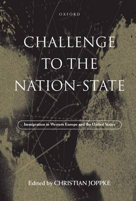 Challenge to the Nation-State: Immigration in Western Europe and the United States (Hardback)