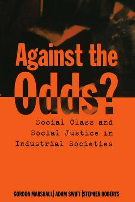 Against the Odds?: Social Class and Social Justice in Industrial Societies (Paperback)