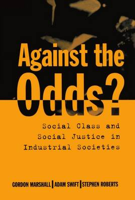 Against the Odds?: Social Class and Social Justice in Industrial Societies (Hardback)
