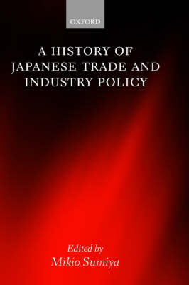 A History of Japanese Trade and Industry Policy (Hardback)