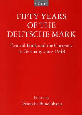 Fifty Years of the Deutsche Mark: Central Bank and the Currency in Germany since 1948 (Hardback)