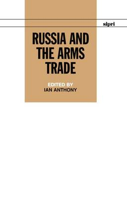Russia and the Arms Trade - SIPRI Monographs (Hardback)