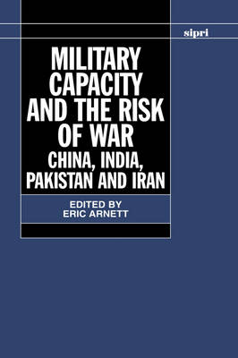 Military Capacity and the Risk of War: China, India, Pakistan and Iran - SIPRI Monographs (Hardback)