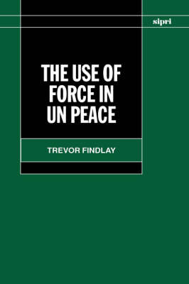 The Use of Force in Peace Operations - SIPRI Monographs (Hardback)