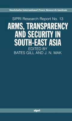 Arms, Transparency and Security in South-East Asia - SIPRI Research Reports 13 (Paperback)