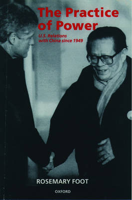 The Practice of Power: US Relations with China since 1949 (Paperback)