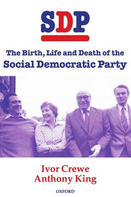 SDP: The Birth, Life, and Death of the Social Democratic Party (Paperback)