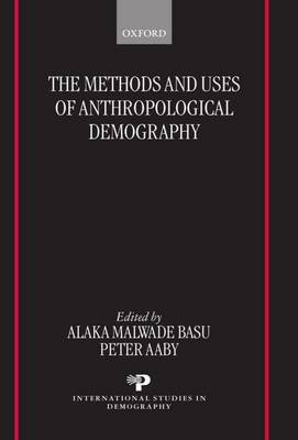 The Methods and Uses of Anthropological Demography - International Studies in Demography (Hardback)