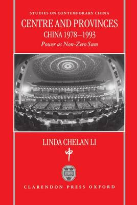 Centre and Provinces: China 1978-93: Power as Non-Zero-Sum - Studies on Contemporary China (Hardback)