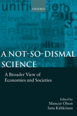 A Not-so-dismal Science: A Broader View of Economies and Societies (Hardback)