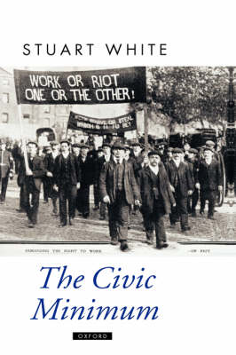 The Civic Minimum: On the Rights and Obligations of Economic Citizenship - Oxford Political Theory (Hardback)