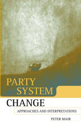 Party System Change: Approaches and Interpretations (Paperback)