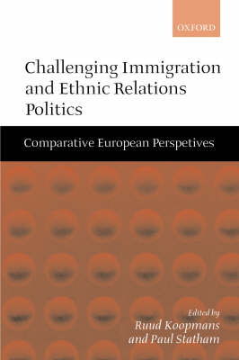 Challenging Immigration and Ethnic Relations Politics: Comparative European Perspectives (Hardback)