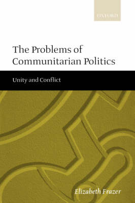 The Problems of Communitarian Politics: Unity and Conflict (Hardback)