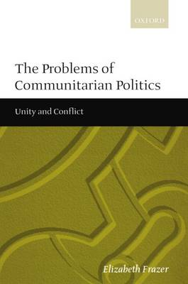 The Problems of Communitarian Politics: Unity and Conflict (Paperback)