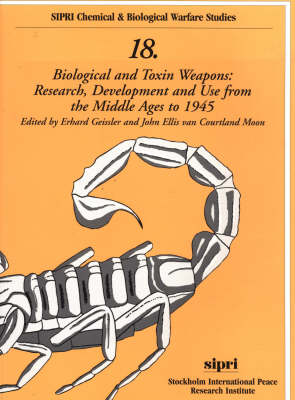 Biological and Toxin Weapons: Research, Development and Use from the Middle Ages to 1945 - SIPRI Chemical &  Biological Warfare Studies 18 (Paperback)
