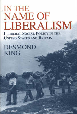 In The Name of Liberalism: Illiberal Social Policy in the United States and Britain (Hardback)