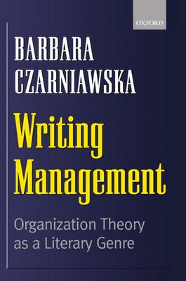 Writing Management: Organization Theory as a Literary Genre (Hardback)