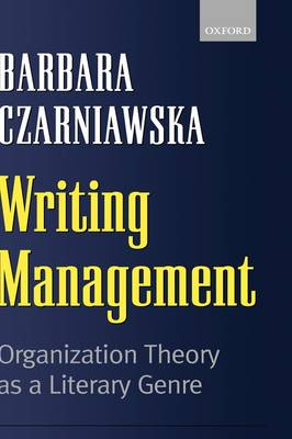 Writing Management: Organization Theory as a Literary Genre (Paperback)