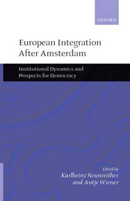 European Integration after Amsterdam: Institutional Dynamics and Prospects for Democracy (Paperback)