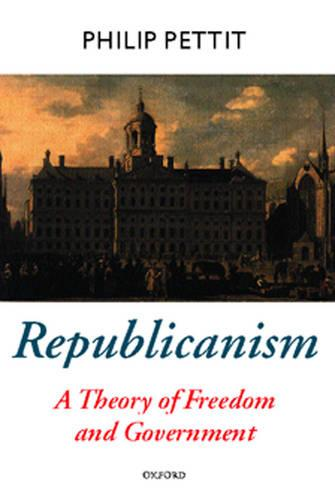 Republicanism: A Theory of Freedom and Government - Oxford Political Theory (Paperback)