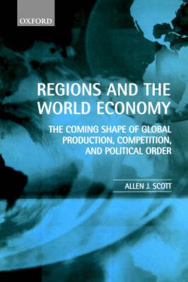 Regions and the World Economy: The Coming Shape of Global Production, Competition, and Political Order (Paperback)