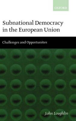 Subnational Democracy in the European Union: Challenges and Opportunities (Hardback)