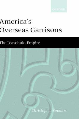 America's Overseas Garrisons: The Leasehold Empire (Hardback)