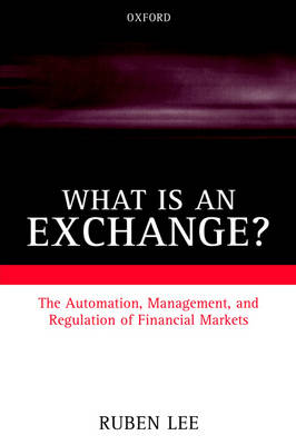 What is an Exchange?: Automation, Management, and Regulation of Financial Markets (Paperback)