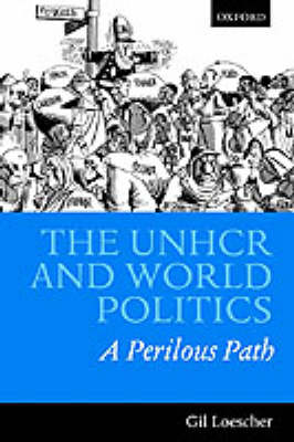 The UNHCR and World Politics: A perilious path (Hardback)