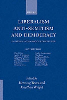 Liberalism, Anti-Semitism, and Democracy: Essays in Honour of Peter Pulzer (Hardback)