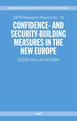 Confidence and Security Building Measures in the New Europe - SIPRI Research Report no. 18 (Hardback)