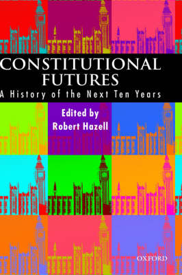 Constitutional Futures: A History of the Next Ten Years (Hardback)