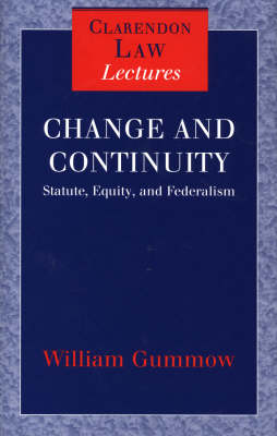 Change and Continuity: Statute, Equity, and Federalism - Clarendon Law Lectures (Hardback)
