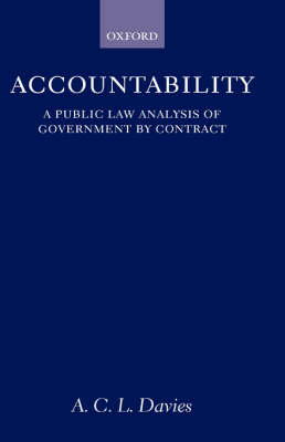 Accountability: A Public Law Analysis of Government by Contract - Oxford Socio-Legal Studies (Hardback)