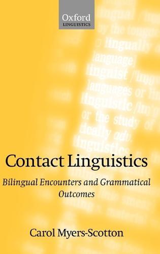Contact Linguistics: Bilingual Encounters and Grammatical Outcomes (Hardback)