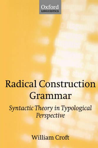 Radical Construction Grammar: Syntactic Theory in Typological Perspective (Paperback)