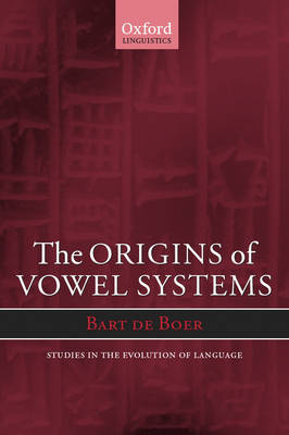 The Origins of Vowel Systems - Studies in the Evolution of Language 1 (Paperback)
