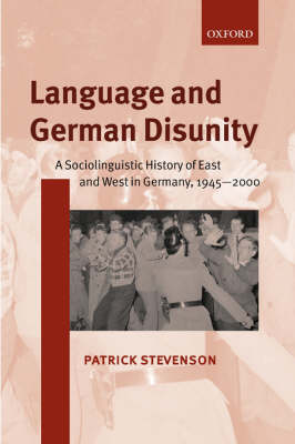Language and German Disunity: A Sociolinguistic History of East and West in Germany, 1945-2000 (Hardback)
