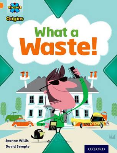Project X Origins: Orange Book Band, Oxford Level 6: What a Waste: What a Waste! - Project X Origins (Paperback)
