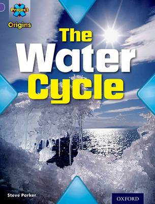 Project X Origins: Purple Book Band, Oxford Level 8: Water: The Water Cycle - Project X Origins (Paperback)
