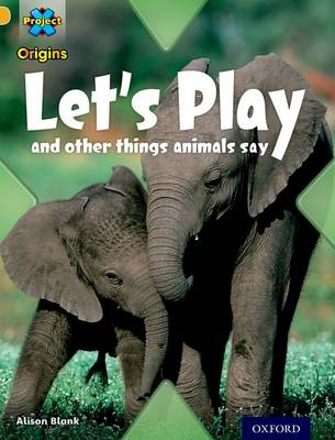 Project X Origins: Gold Book Band, Oxford Level 9: Communication: Let's Play - and other things animals say - Project X Origins (Paperback)