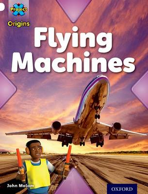 Project X Origins: White Book Band, Oxford Level 10: Inventors and Inventions: Flying Machines - Project X Origins (Paperback)