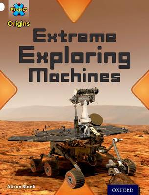 Project X Origins: White Book Band, Oxford Level 10: Inventors and Inventions: Extreme Exploring Machines - Project X Origins (Paperback)